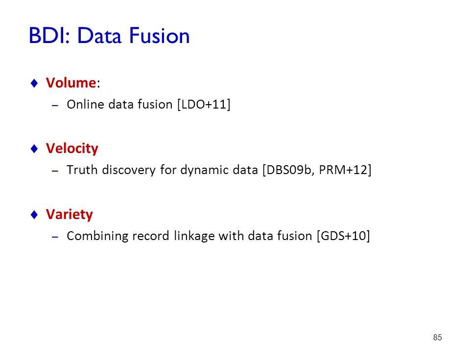 BDI: Data Fusion Volume: Velocity Variety Online data fusion [LDO+11]